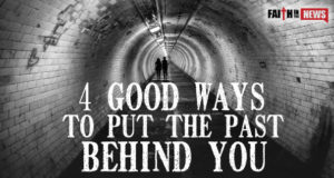 4 Good Ways To Put The Past Behind You