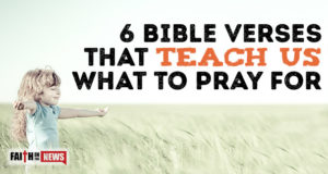 6 Bible Verses That Teach Us What To Pray For