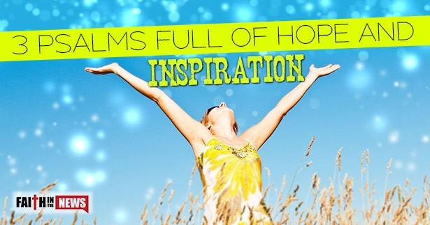 3 Psalms Full Of Hope and Inspiration