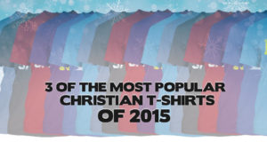 3 of the Most Popular Christian T-shirts of 2015