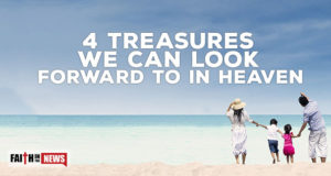 4 Treasures We Can Look Forward To In Heaven