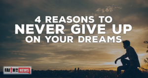 4 Reasons To Never Give Up On Your Dreams