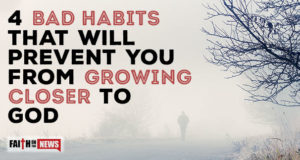 4 Bad Habits That Will Prevent You From Growing Closer To God
