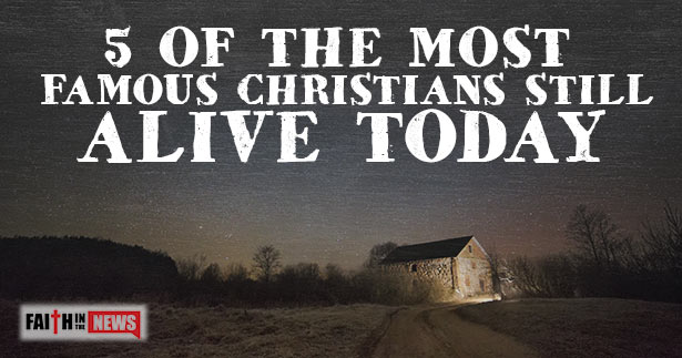 5 Of The Most Famous Christians Still Alive Today