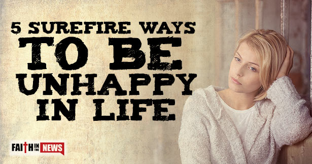5 Surefire Ways To Be Unhappy In Life